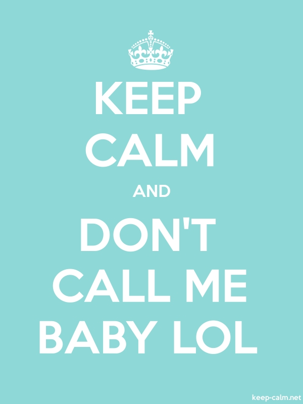 KEEP CALM AND DON'T CALL ME BABY LOL - white/lightblue - Default (600x800)