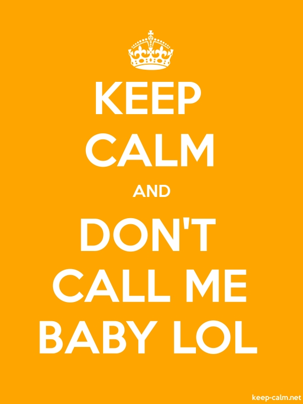 KEEP CALM AND DON'T CALL ME BABY LOL - white/orange - Default (600x800)