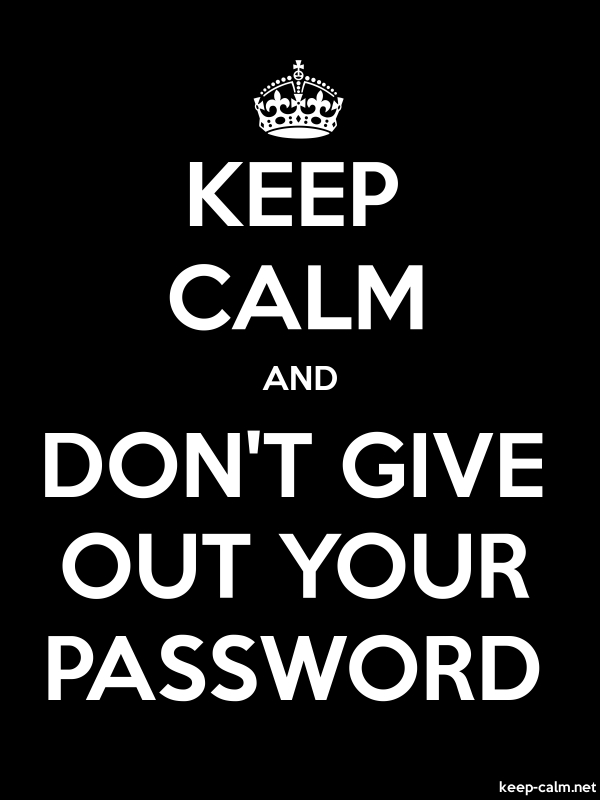 KEEP CALM AND DON'T GIVE OUT YOUR PASSWORD - white/black - Default (600x800)