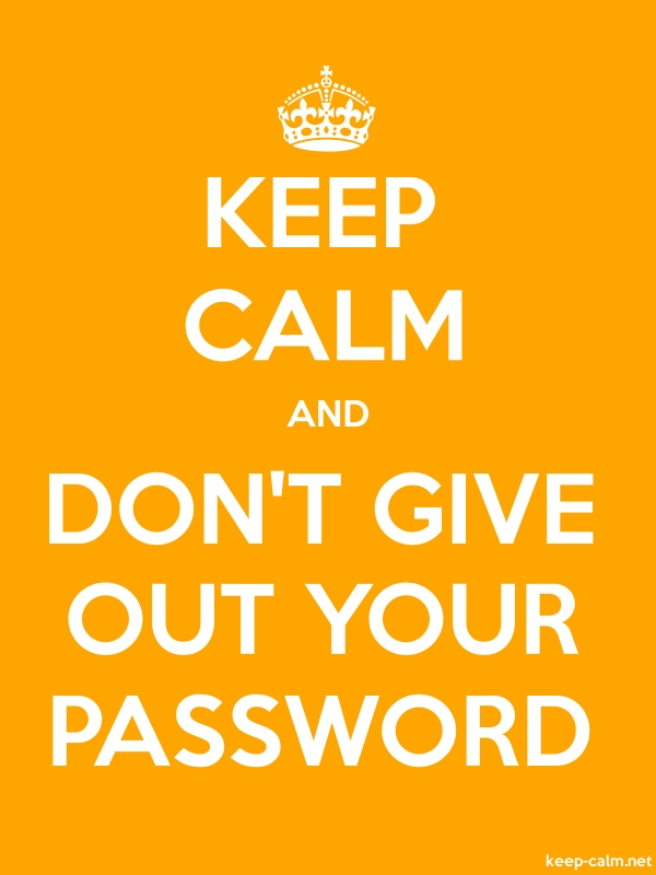 KEEP CALM AND DON'T GIVE OUT YOUR PASSWORD - white/orange - Default (600x800)