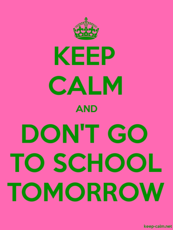 KEEP CALM AND DON'T GO TO SCHOOL TOMORROW - green/pink - Default (600x800)