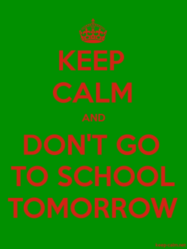 KEEP CALM AND DON'T GO TO SCHOOL TOMORROW - red/green - Default (600x800)