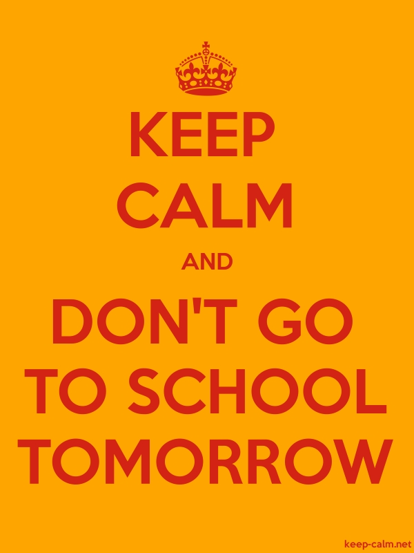 KEEP CALM AND DON'T GO TO SCHOOL TOMORROW - red/orange - Default (600x800)