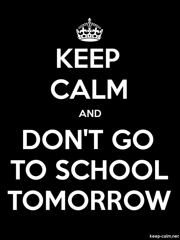 KEEP CALM AND DON'T GO TO SCHOOL TOMORROW - white/black - Default (600x800)