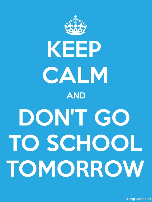 KEEP CALM AND DON'T GO TO SCHOOL TOMORROW - white/blue - Default (600x800)