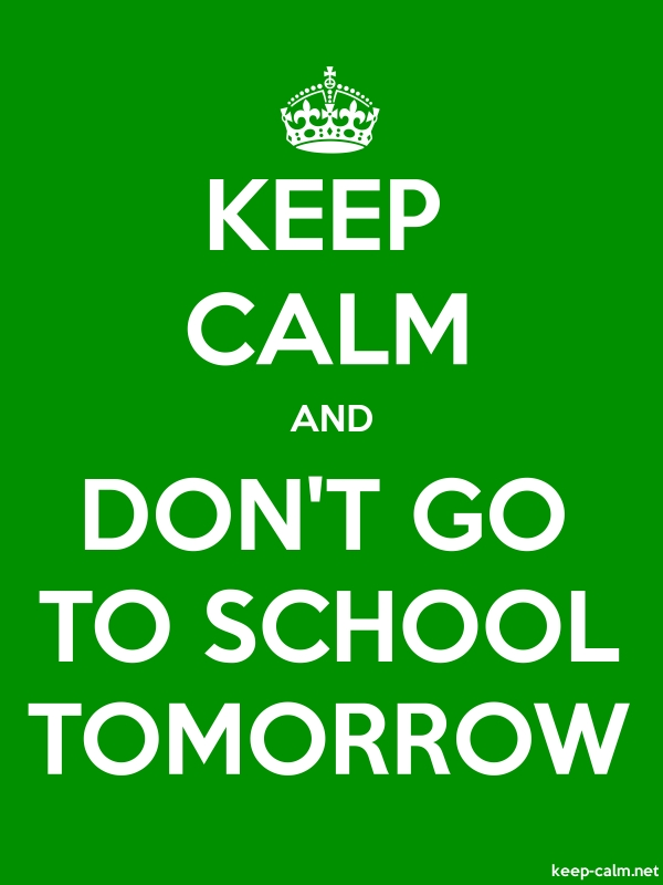 KEEP CALM AND DON'T GO TO SCHOOL TOMORROW - white/green - Default (600x800)