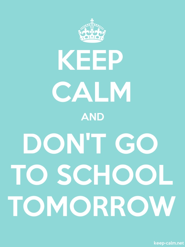 KEEP CALM AND DON'T GO TO SCHOOL TOMORROW - white/lightblue - Default (600x800)