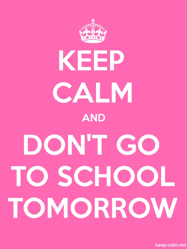 KEEP CALM AND DON'T GO TO SCHOOL TOMORROW - white/pink - Default (600x800)