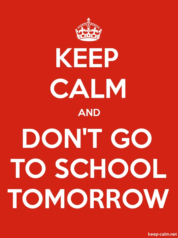 KEEP CALM AND DON'T GO TO SCHOOL TOMORROW - white/red - Default (600x800)
