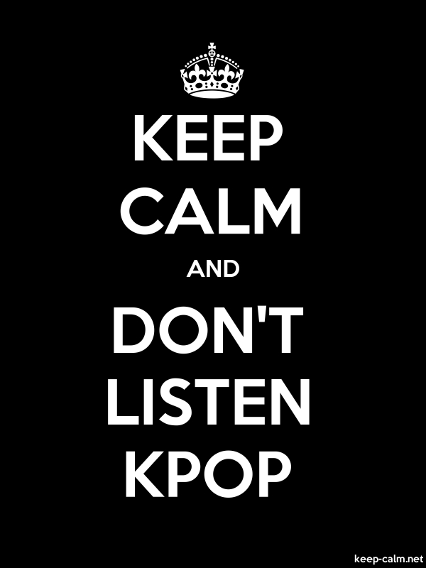 KEEP CALM AND DON'T LISTEN KPOP - white/black - Default (600x800)
