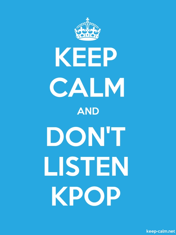 KEEP CALM AND DON'T LISTEN KPOP - white/blue - Default (600x800)