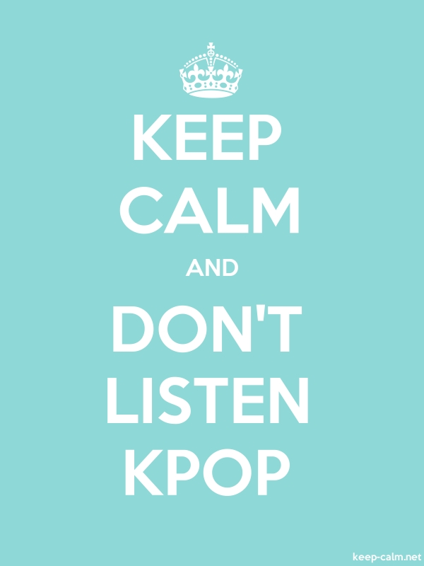 KEEP CALM AND DON'T LISTEN KPOP - white/lightblue - Default (600x800)