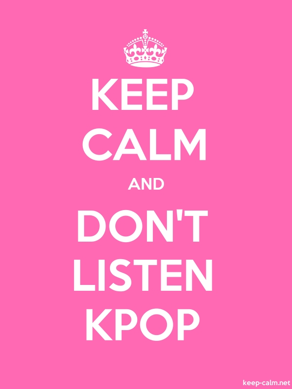 KEEP CALM AND DON'T LISTEN KPOP - white/pink - Default (600x800)