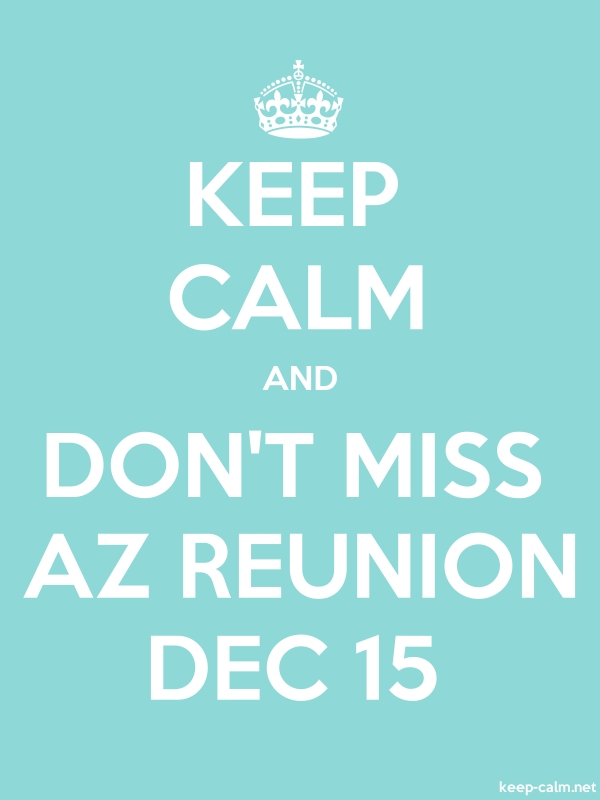 KEEP CALM AND DON'T MISS AZ REUNION DEC 15 - white/lightblue - Default (600x800)