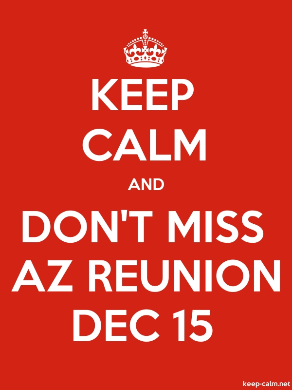 KEEP CALM AND DON'T MISS AZ REUNION DEC 15 - white/red - Default (600x800)