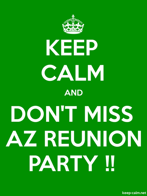 KEEP CALM AND DON'T MISS AZ REUNION PARTY !! - white/green - Default (600x800)