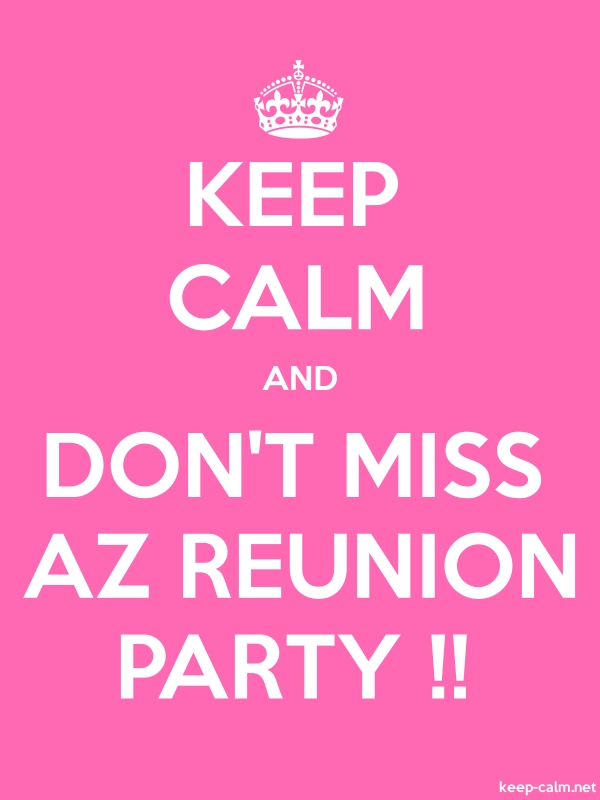 KEEP CALM AND DON'T MISS AZ REUNION PARTY !! - white/pink - Default (600x800)