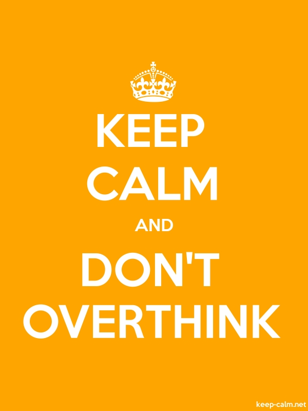 KEEP CALM AND DON'T OVERTHINK - white/orange - Default (600x800)