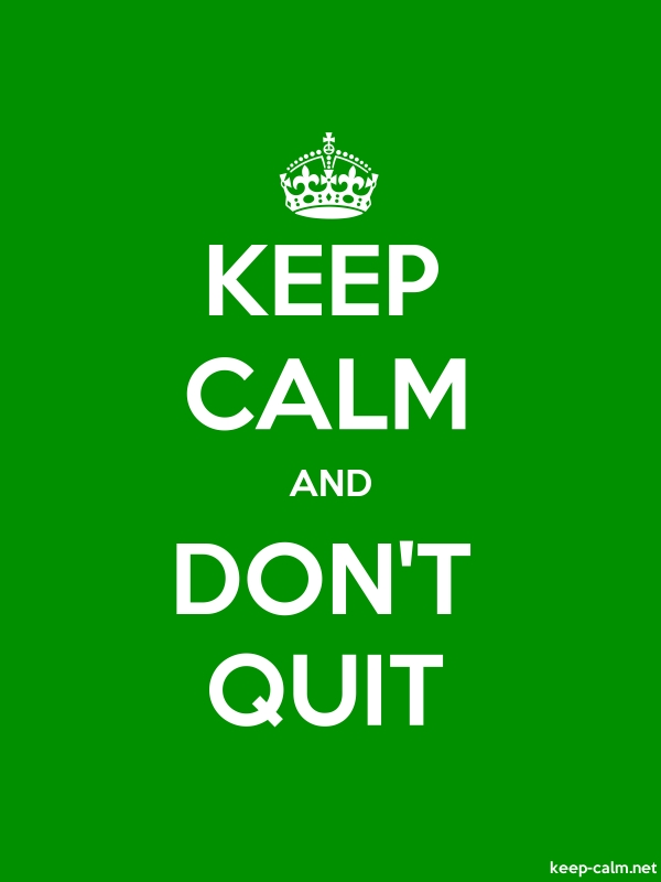 KEEP CALM AND DON'T QUIT - white/green - Default (600x800)