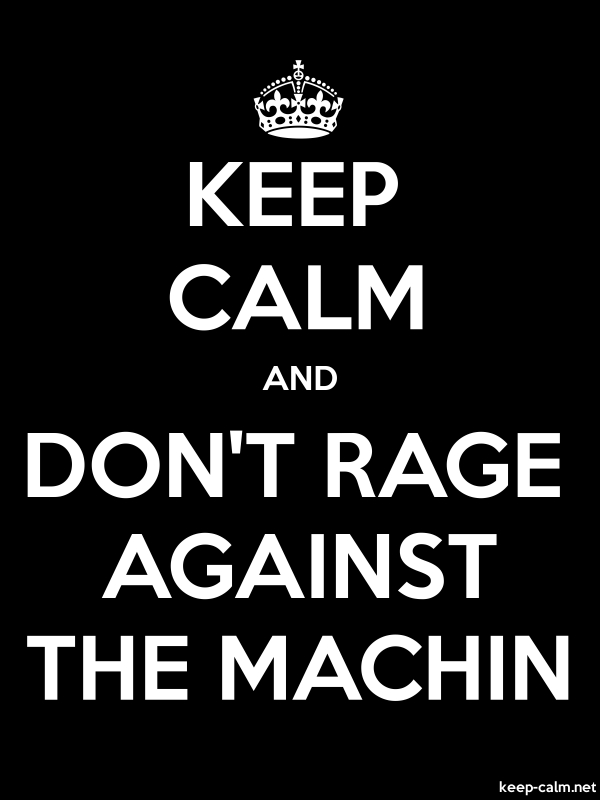 KEEP CALM AND DON'T RAGE AGAINST THE MACHIN - white/black - Default (600x800)