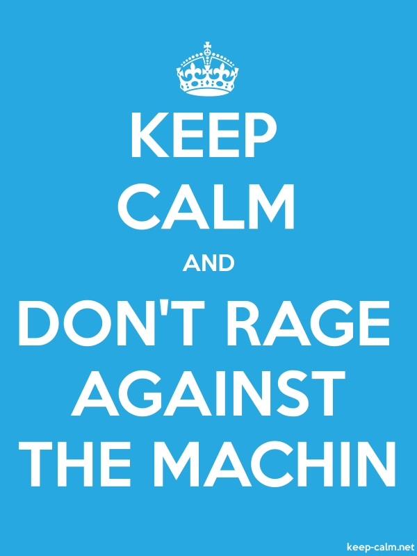 KEEP CALM AND DON'T RAGE AGAINST THE MACHIN - white/blue - Default (600x800)