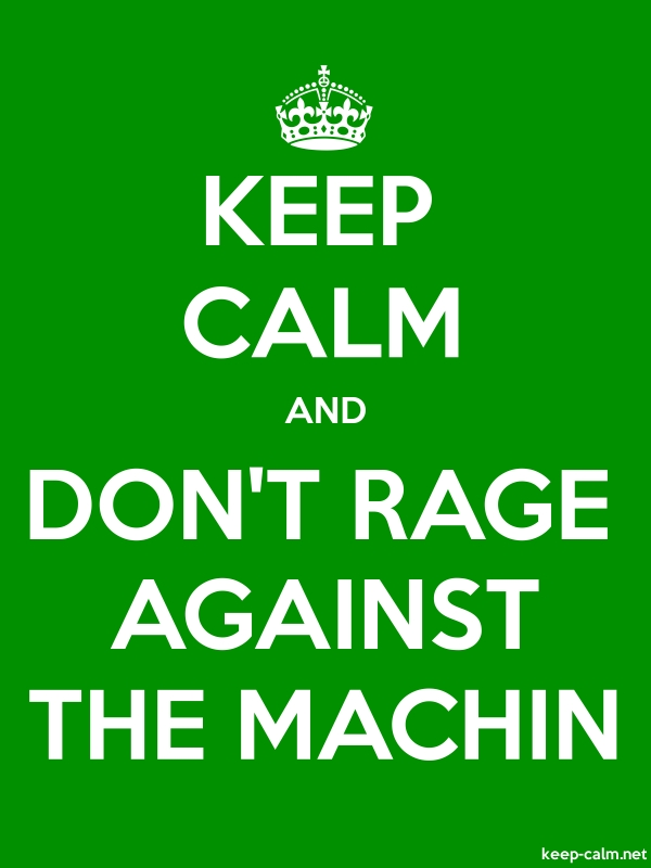 KEEP CALM AND DON'T RAGE AGAINST THE MACHIN - white/green - Default (600x800)