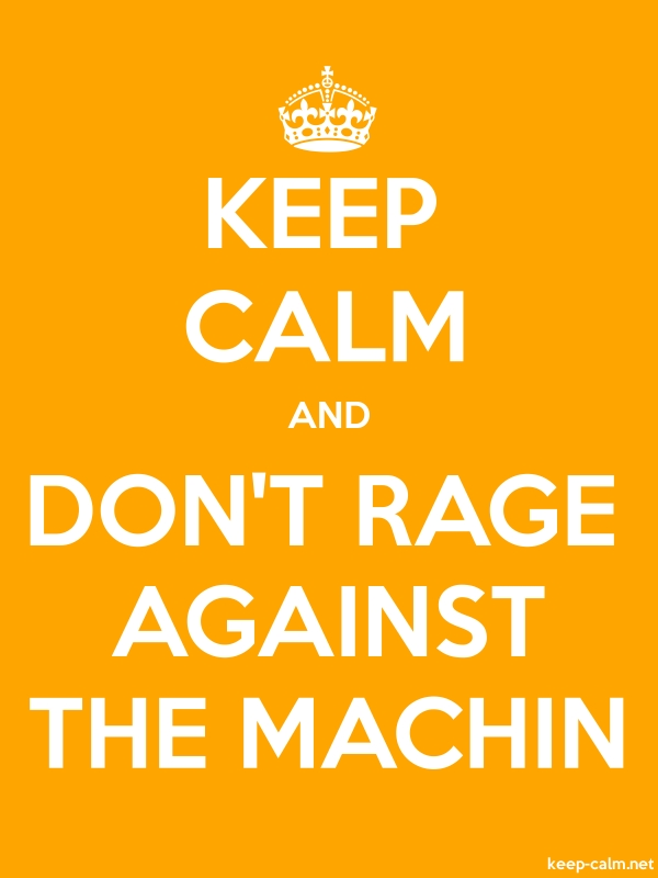KEEP CALM AND DON'T RAGE AGAINST THE MACHIN - white/orange - Default (600x800)