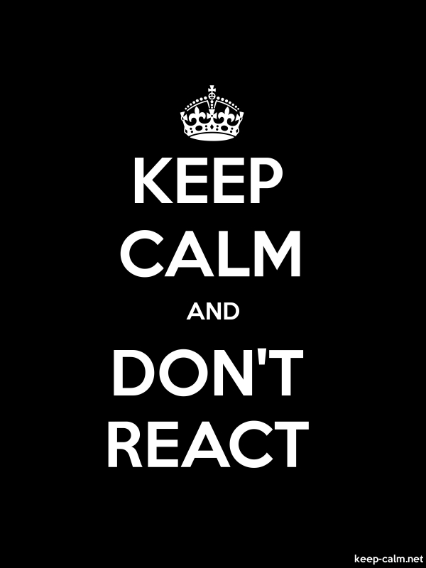 KEEP CALM AND DON'T REACT - white/black - Default (600x800)