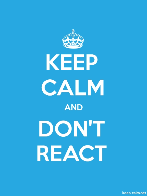 KEEP CALM AND DON'T REACT - white/blue - Default (600x800)