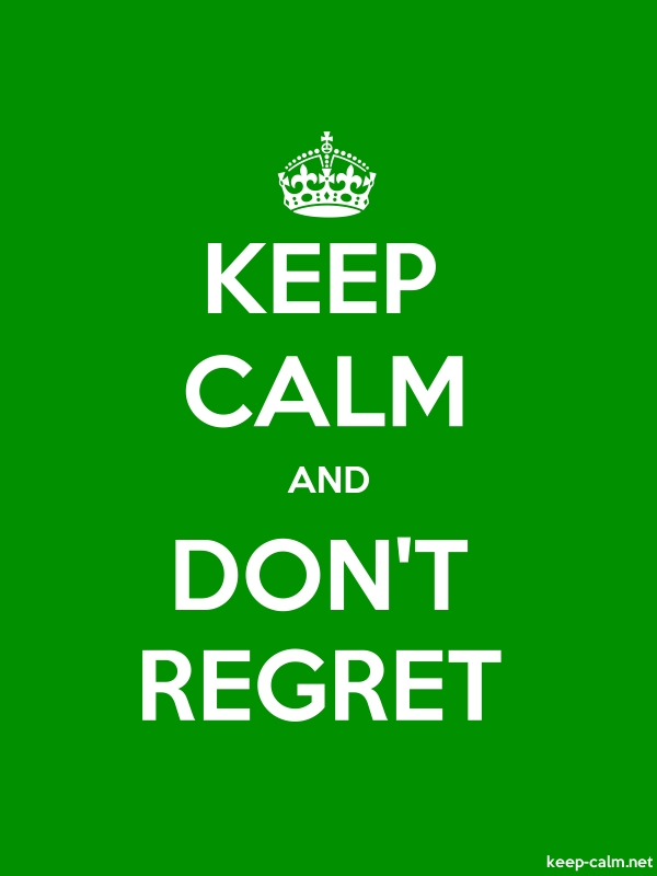 KEEP CALM AND DON'T REGRET - white/green - Default (600x800)