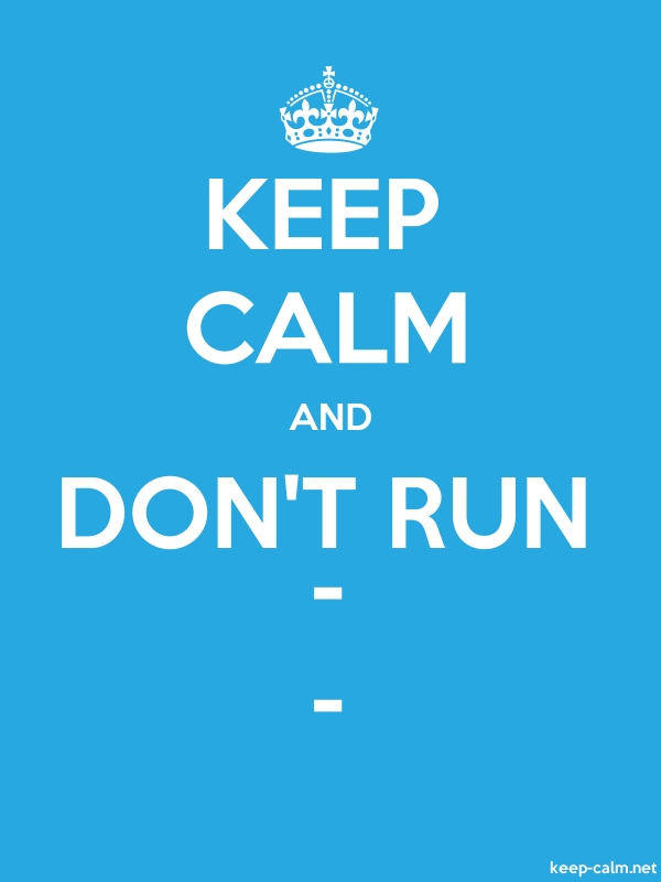 KEEP CALM AND DON'T RUN - - - white/blue - Default (600x800)