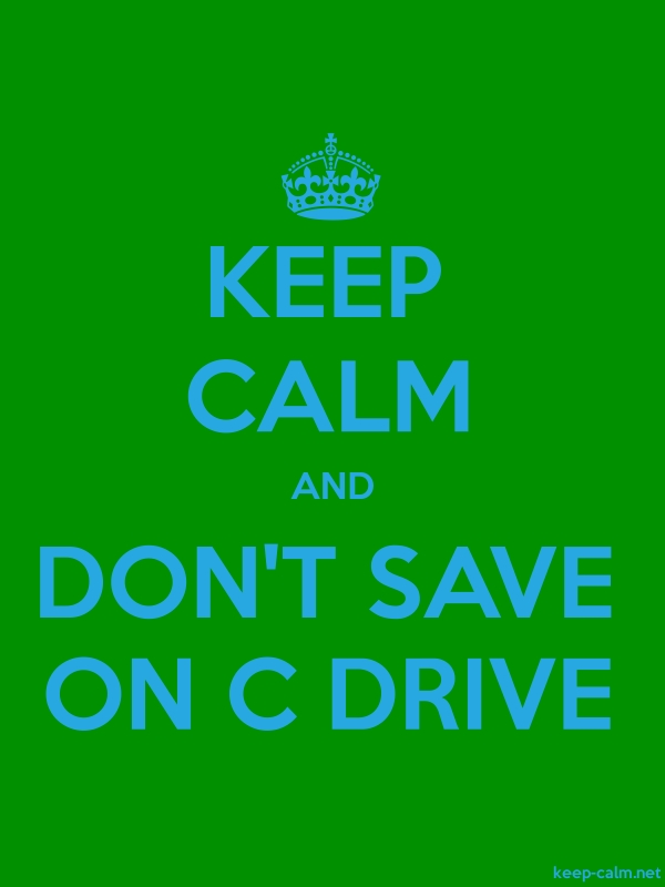 KEEP CALM AND DON'T SAVE ON C DRIVE - blue/green - Default (600x800)
