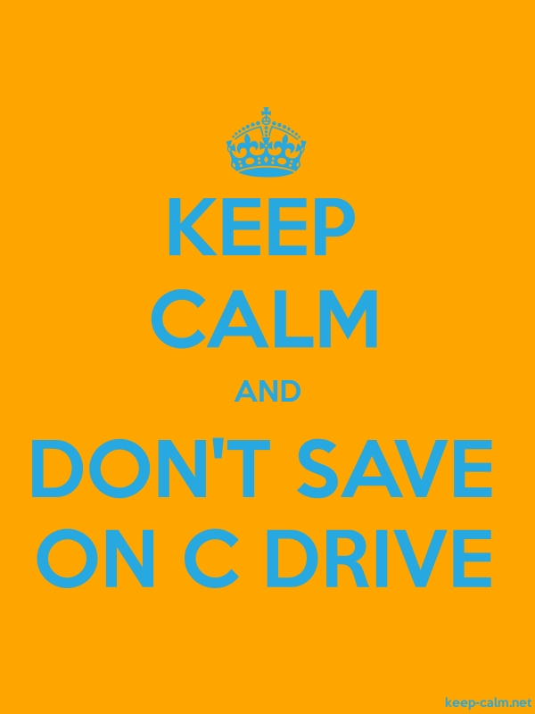 KEEP CALM AND DON'T SAVE ON C DRIVE - blue/orange - Default (600x800)