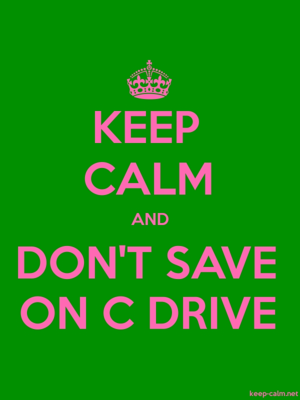 KEEP CALM AND DON'T SAVE ON C DRIVE - pink/green - Default (600x800)