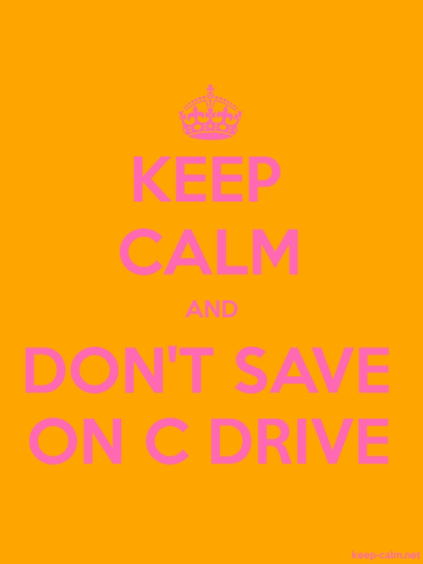 KEEP CALM AND DON'T SAVE ON C DRIVE - pink/orange - Default (600x800)