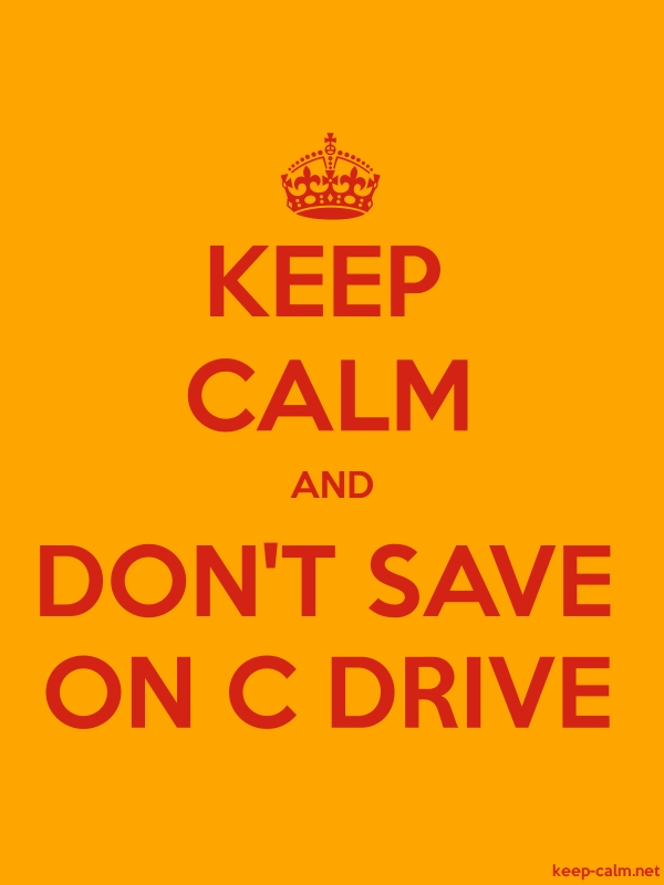 KEEP CALM AND DON'T SAVE ON C DRIVE - red/orange - Default (600x800)