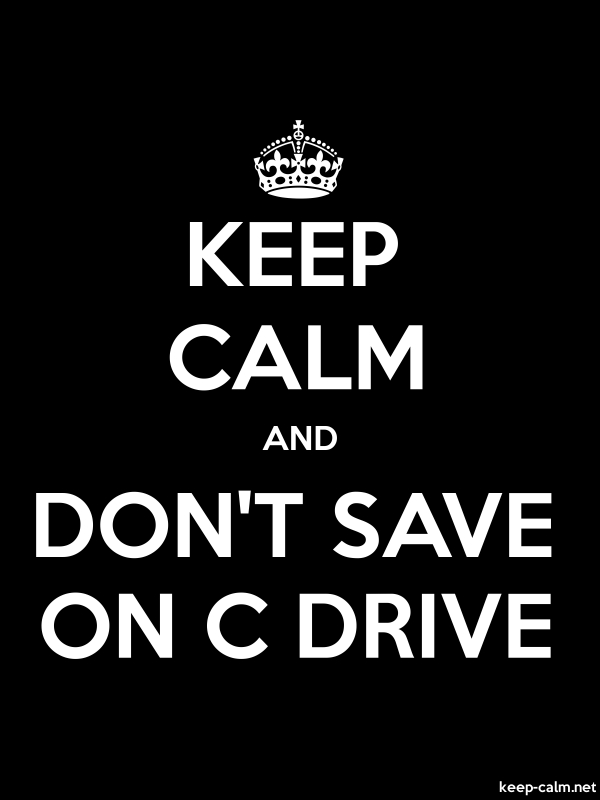 KEEP CALM AND DON'T SAVE ON C DRIVE - white/black - Default (600x800)