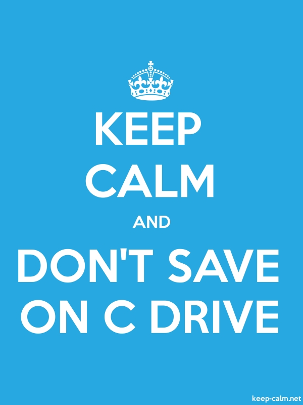 KEEP CALM AND DON'T SAVE ON C DRIVE - white/blue - Default (600x800)