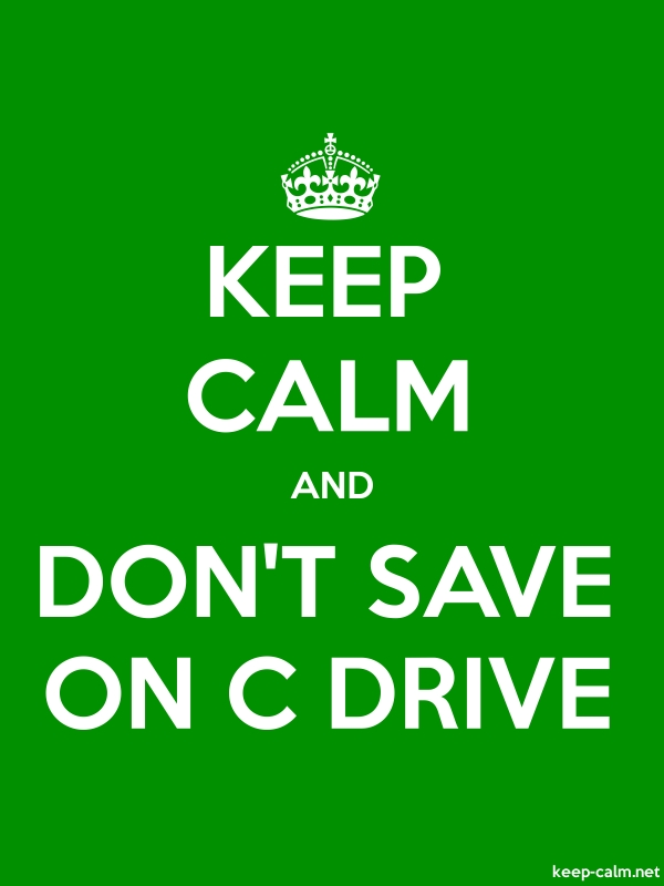 KEEP CALM AND DON'T SAVE ON C DRIVE - white/green - Default (600x800)