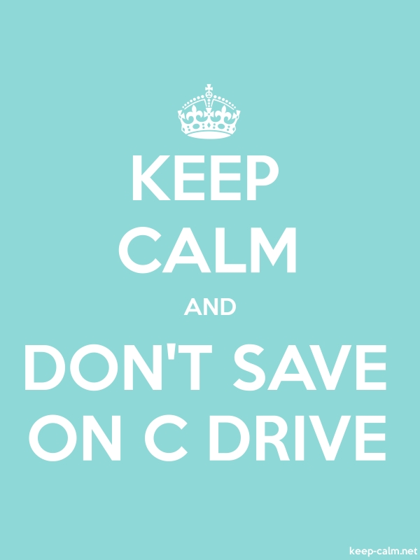 KEEP CALM AND DON'T SAVE ON C DRIVE - white/lightblue - Default (600x800)
