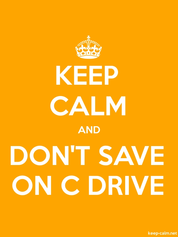 KEEP CALM AND DON'T SAVE ON C DRIVE - white/orange - Default (600x800)