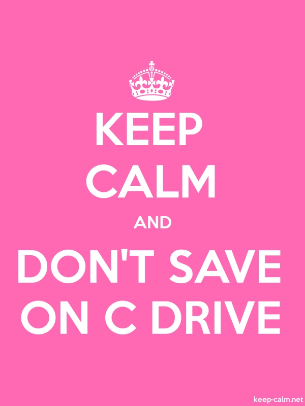 KEEP CALM AND DON'T SAVE ON C DRIVE - white/pink - Default (600x800)