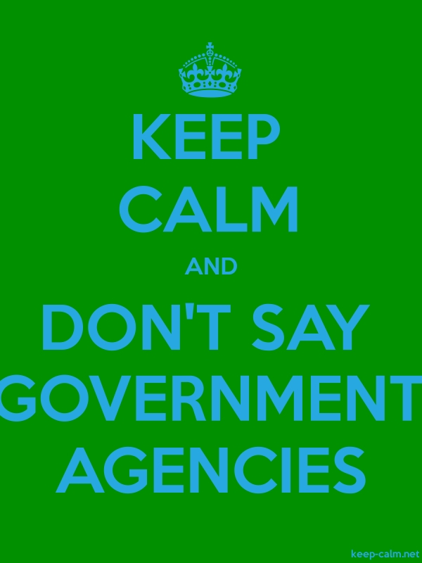 KEEP CALM AND DON'T SAY GOVERNMENT AGENCIES - blue/green - Default (600x800)