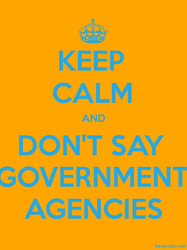 KEEP CALM AND DON'T SAY GOVERNMENT AGENCIES - blue/orange - Default (600x800)