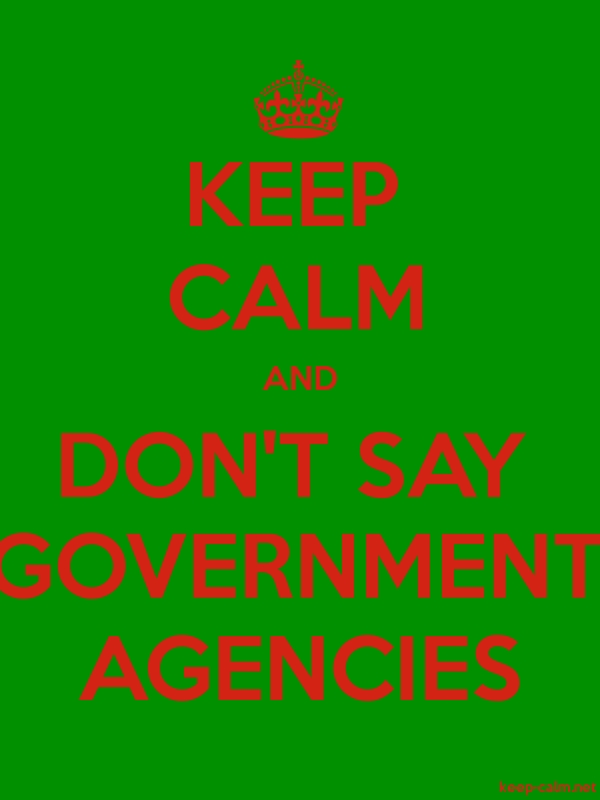 KEEP CALM AND DON'T SAY GOVERNMENT AGENCIES - red/green - Default (600x800)
