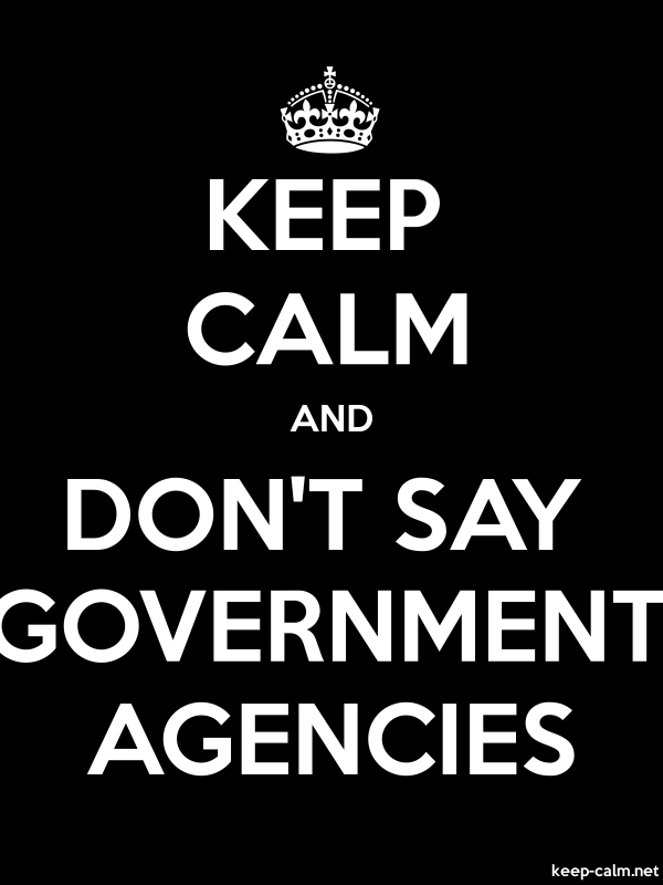 KEEP CALM AND DON'T SAY GOVERNMENT AGENCIES - white/black - Default (600x800)