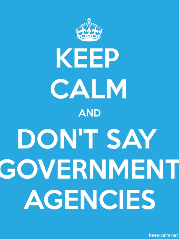 KEEP CALM AND DON'T SAY GOVERNMENT AGENCIES - white/blue - Default (600x800)