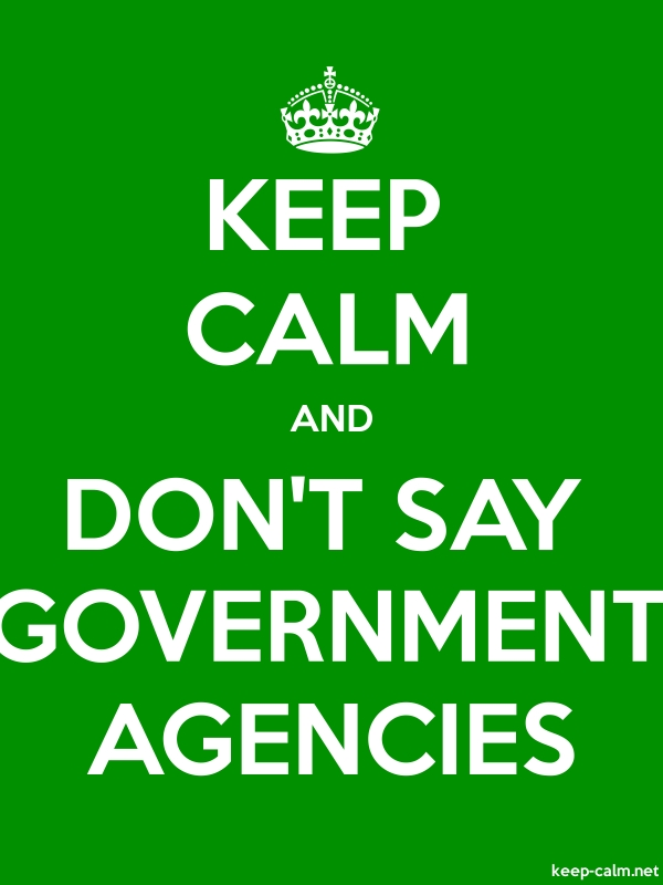 KEEP CALM AND DON'T SAY GOVERNMENT AGENCIES - white/green - Default (600x800)