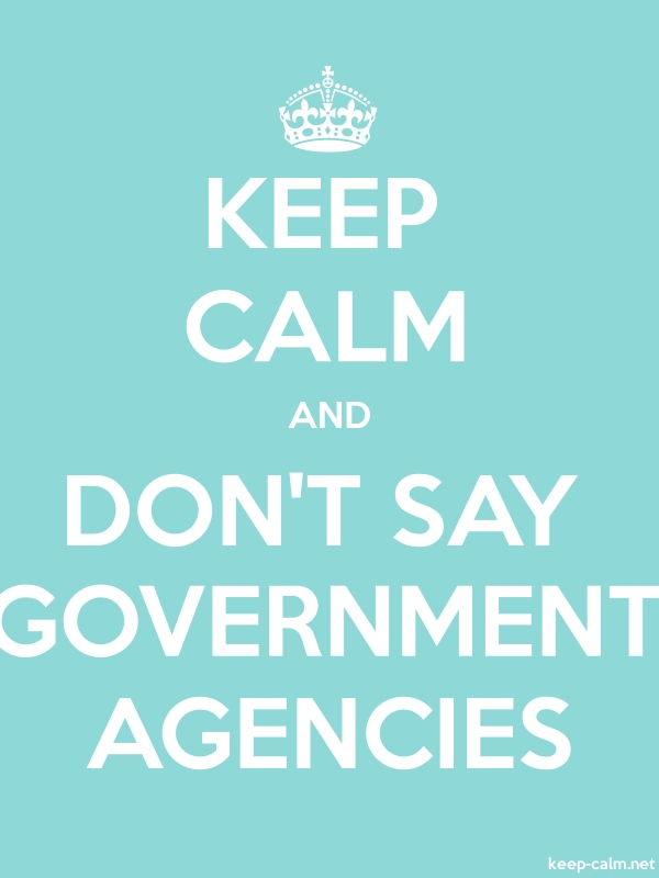 KEEP CALM AND DON'T SAY GOVERNMENT AGENCIES - white/lightblue - Default (600x800)