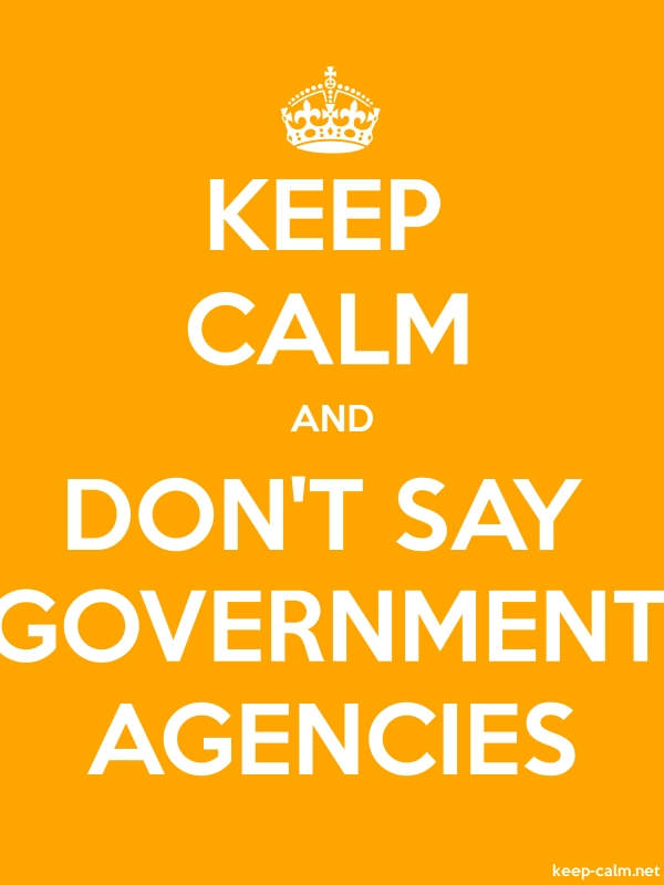 KEEP CALM AND DON'T SAY GOVERNMENT AGENCIES - white/orange - Default (600x800)